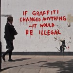 bansky-if-graffiti-changed-anything-it-would-be-illegal
