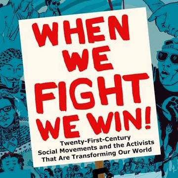 'When We Fight, We Win!: Twenty-First-Century Social Movements and the Activists That Are Transforming Our World'